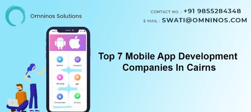 Top 7 Mobile App Development Companies In Cairns